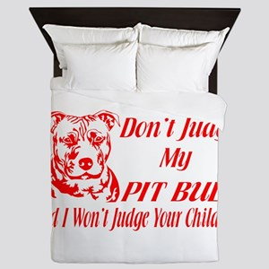 DONT JUDGE MY PIT BULL Queen Duvet
