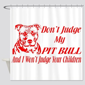 DONT JUDGE MY PIT BULL Shower Curtain