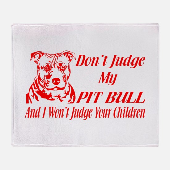DONT JUDGE MY PIT BULL Throw Blanket