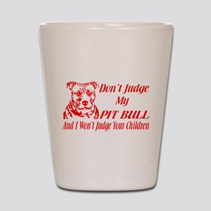 DONT JUDGE MY PIT BULL Shot Glass