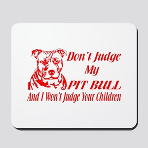 DONT JUDGE MY PIT BULL Mousepad