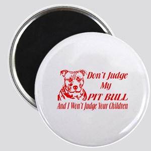 DONT JUDGE MY PIT BULL Magnet