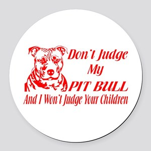 DONT JUDGE MY PIT BULL Round Car Magnet