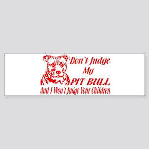 DONT JUDGE MY PIT BULL Bumper Sticker