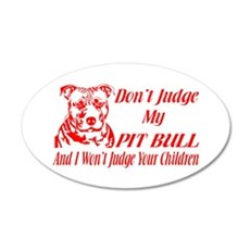 DONT JUDGE MY PIT BULL Wall Decal