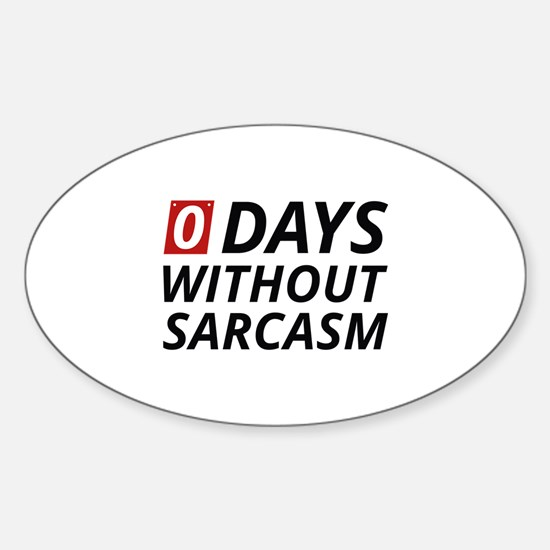 0 Days Without Sarcasm Sticker (Oval)