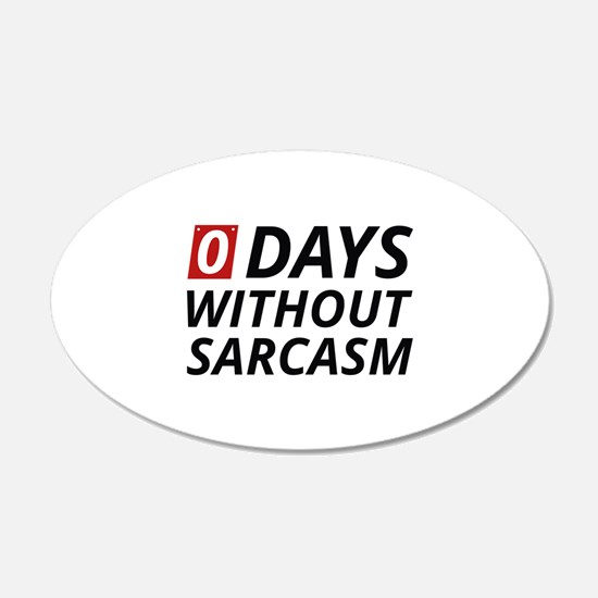 0 Days Without Sarcasm 22x14 Oval Wall Peel