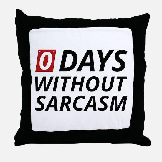 0 Days Without Sarcasm Throw Pillow