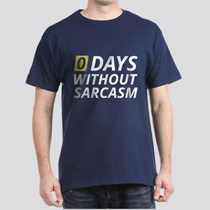 0 Days Without Sarcasm Dark T-Shirt