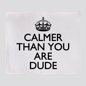 Calmer than you are Dude Throw Blanket