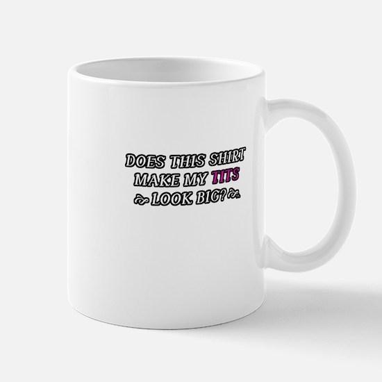 DOES THIS SHIRT MAKE MY TITS LOOK BIG? Mug
