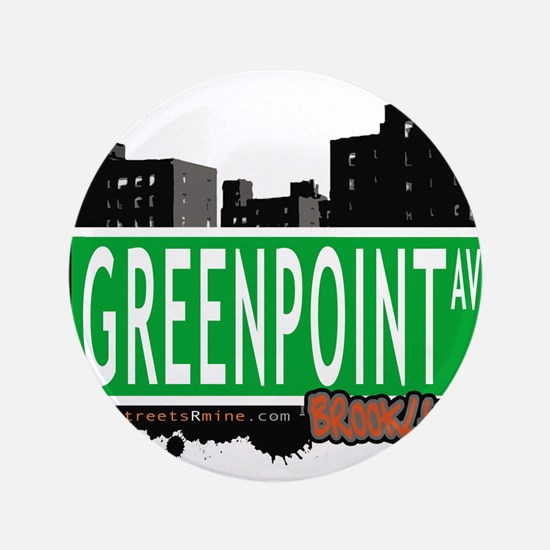 "GREENPOINT AV, BROOKLYN, NYC 3.5"" Button"