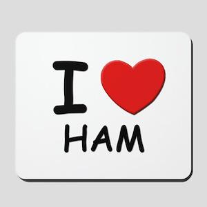 I love ham Mousepad