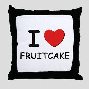 I love fruitcake Throw Pillow