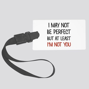 I MAY NOT BE PERFECT Luggage Tag