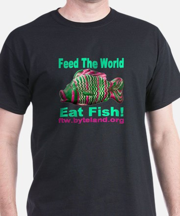Feed the World Eat Fish! T-Shirt