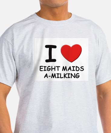 I love eight maids a-milking Ash Grey T-Shirt