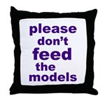 Please Don't Feed The Models Throw Pillow