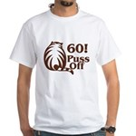 60! Puss Off, 60th White T-Shirt