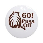 60! Puss Off, 60th Ornament (Round)