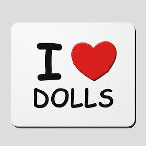 I love dolls Mousepad