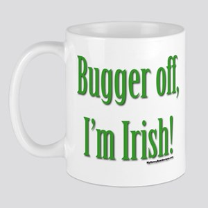 Bugger Off, I'm Irish Mug