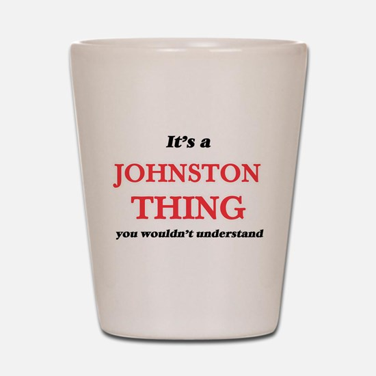 It's a Johnston thing, you wouldn&# Shot Glass