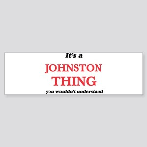 It's a Johnston thing, you woul Bumper Sticker