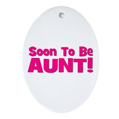 Soon To Be Aunt! Pink Oval Ornament