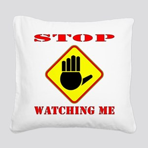 Stop Watching Me Square Canvas Pillow