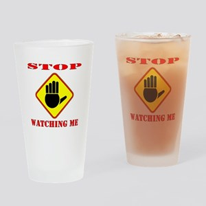 Stop Watching Me Drinking Glass