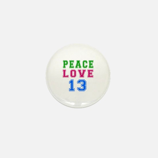 Peace Love 13 birthday designs Mini Button