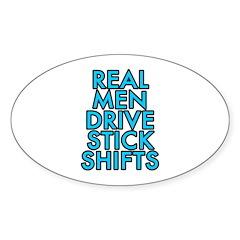 Real men drive stick shifts - Sticker (Oval)