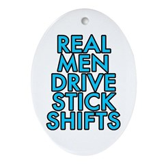 Real men drive stick shifts - Ornament (Oval)