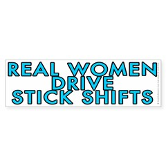 Real women drive stick shifts - Bumper Sticker