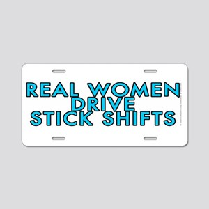 Real women drive stick shifts - Aluminum License P