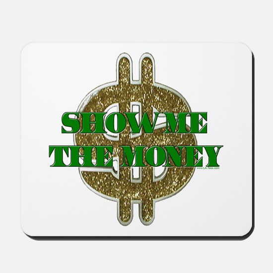 SHOW ME THE MONEY Mousepad