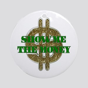 SHOW ME THE MONEY Ornament (Round)