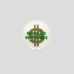 SHOW ME THE MONEY Mini Button