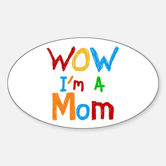 WOW I'm a Mom Sticker (Oval)