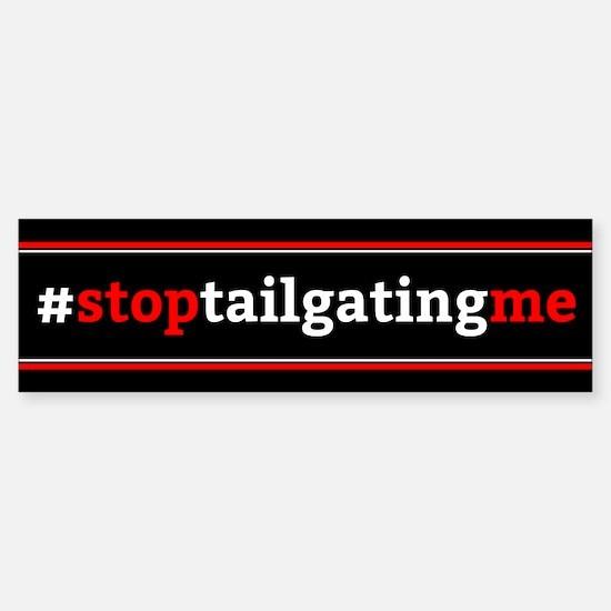 #stoptailgatingme Bumper Bumper Bumper Sticker