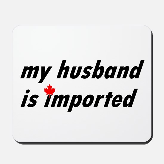 My Husband is Imported (Canadian) Mousepad