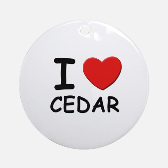 I love cedar Ornament (Round)