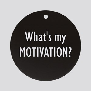 What's my MOTIVATION Ornament (Round)