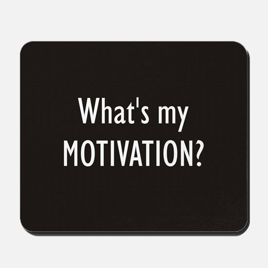 What's my MOTIVATION Mousepad