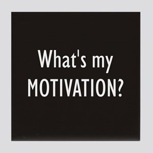 What's my MOTIVATION Tile Coaster