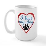 I Love My Dog Large Mug