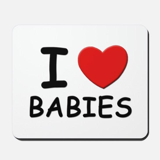 I love babies Mousepad