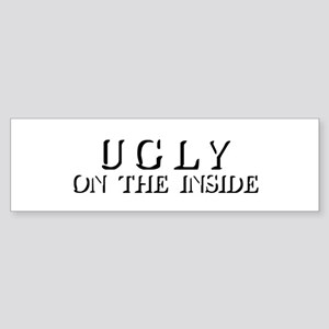 Ugly On The Inside Bumper Sticker