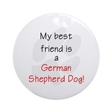 My best friend is a German Shepherd Dog Ornament (